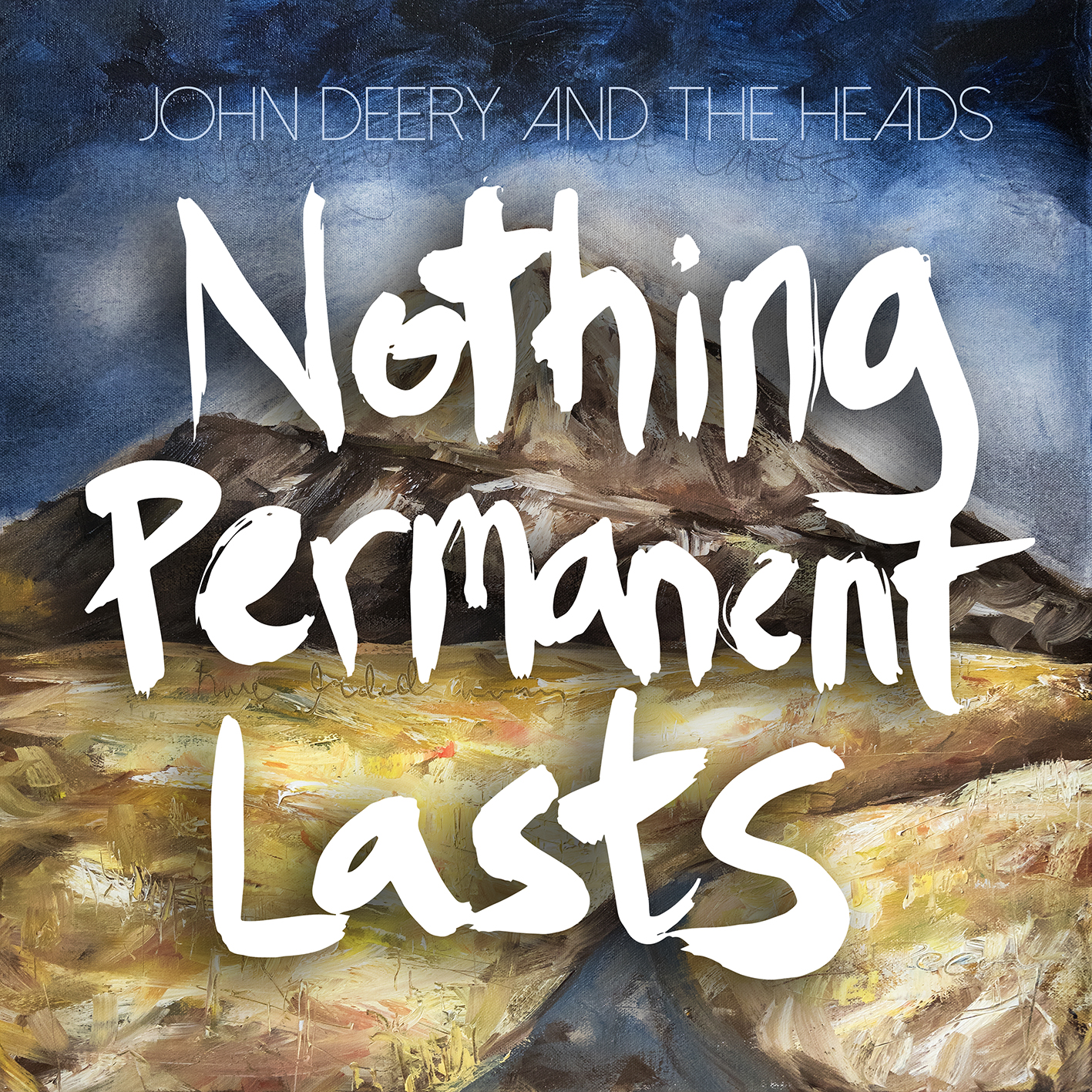 Nothing Permanent Lasts John Deery and The Heads